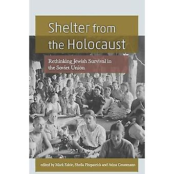 Shelter From The Holocaust - Rethinking Jewish Survival in the Soviet