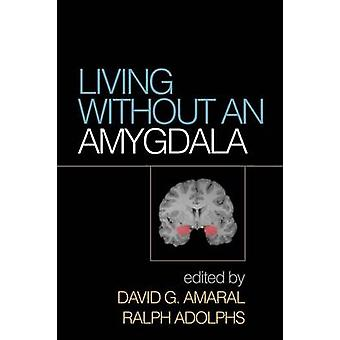 Living Without an Amygdala by Ralph Adolphs - David G. Amaral - 97814