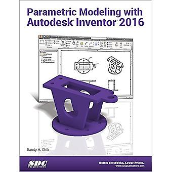 Parametric Modeling with Autodesk Inventor 2016 by Randy Shih - 97815