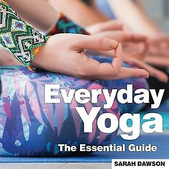 Everyday Yoga - The Essential Guide by Sarah Dawson - 9781910843499 Bo