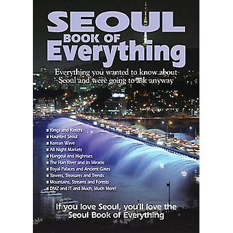Seoul Book of Everything - Everything You Wanted to Know about Seoul a