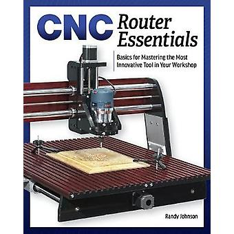 CNC Router Essentials - The Basics for Mastering the Most Innovative T