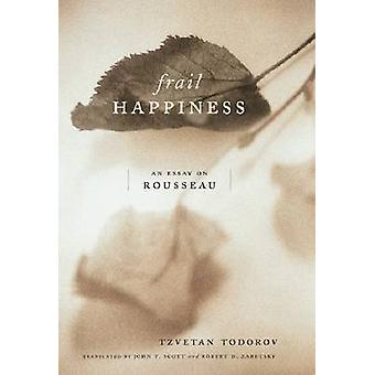 Frail Happiness - An Essay on Rousseau (New edition) by Tzvetan Todoro