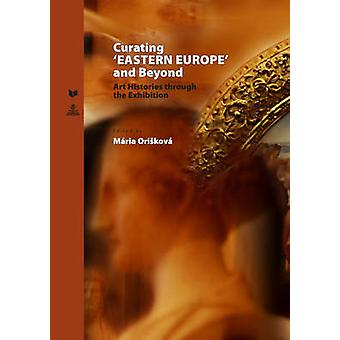 Curating 'Eastern Europe' and Beyond - Art Histories Through the Exhib