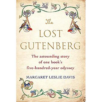 The Lost Gutenberg - The Astounding Story of One Book's Five-Hundred-Y
