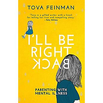 I'll Be Right Back - Parenting with Mental Illness by Tova Feinman - 9