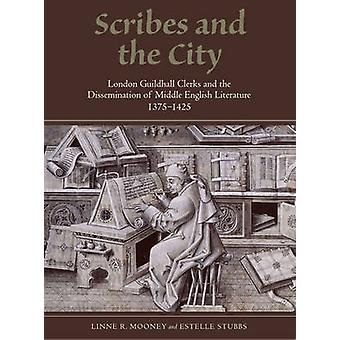 Scribes and the City - London Guildhall Clerks and the Dissemination o