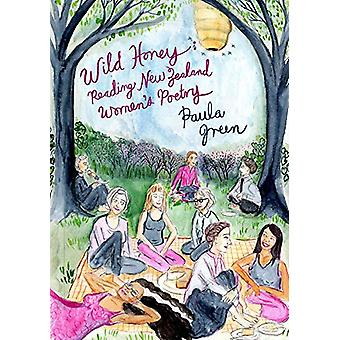 Wild Honey - Reading New Zealand women's poetry by Paula Green - 97809