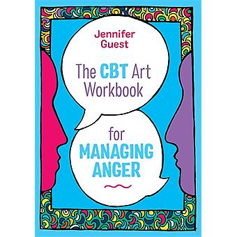 The CBT Art Workbook for Managing Anger by Guest & Jennifer