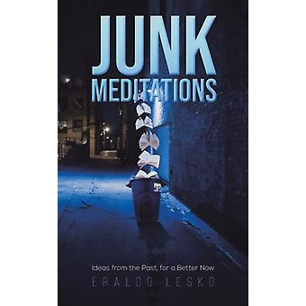 Junk Meditations  Ideas from the Past for a Better Now by Eraldo Lesko