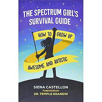 The Spectrum Girl's Survival Guide: How to Grow Up Awesome and Autistic
