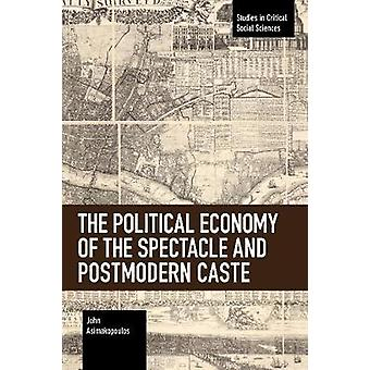 The Political Economy of the Spectacle and Postmodern Caste Studies in Critical Social Sciences