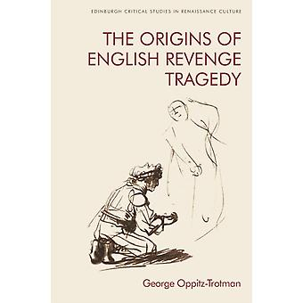 The Origins of English Revenge Tragedy by George OppitzTrotman