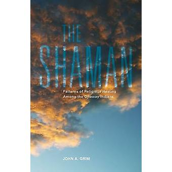 Shaman - Patterns of Religious Healing Among the Ojibway Indians by Jo