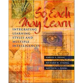 So Each May Learn - Integrating Learning Styles and Multiple Intellige
