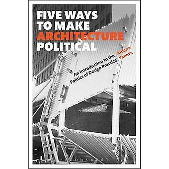 Five Ways to Make Architecture Political - An Introduction to the Poli