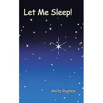Let Me Sleep! by Anita Raghav - 9781482814057 Book