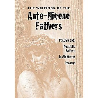 The Writings of the Ante-Nicene Fathers - Volume One by Reverend Alex