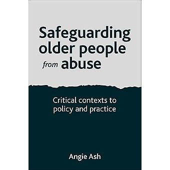 Safeguarding older people from abuse Critical Contexts to Policy and Practice