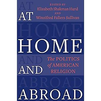At Home and Abroad by Edited by Elizabeth Shakman Hurd & Edited by Winnifred Fallers Sullivan
