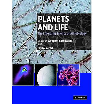 Planets and Life by Edited by Woodruff T III Sullivan & Edited by John Baross