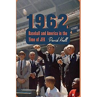 1962 Baseball and America in the Time of JFK