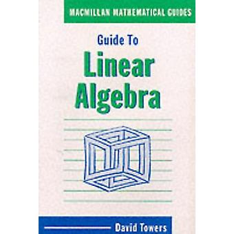 Guide to Linear Algebra by David Towers - 9780333436271 Book