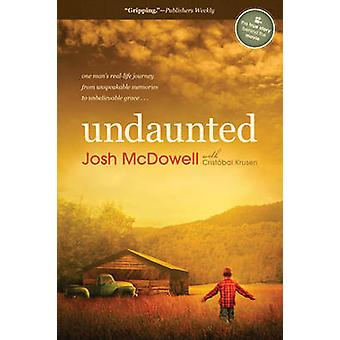 Undaunted - One Man's Real-Life Journey from Unspeakable Memories to U