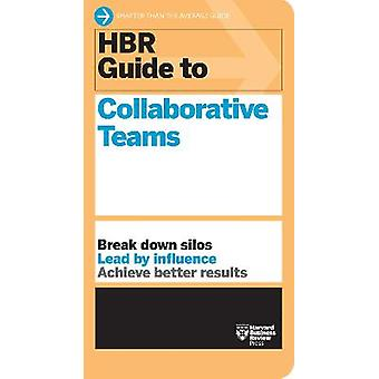 HBR Guide to Collaborative Teams (HBR Guide Series)