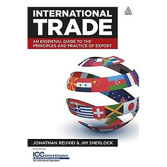 International Trade An Essential Guide to the Principles and Practices of Export by Revuid & Jonathan