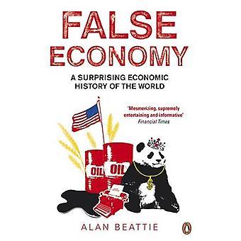 False Economy - A Surprising Economic History of the World by Alan Bea