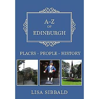 A-Z of Edinburgh - Places-People-History by Lisa Sibbald - 97814456797