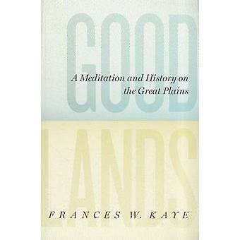Goodlands - A Meditation and History on the Great Plains by Frances W.