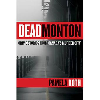 Deadmonton - Crime Stories from Canada's Murder City by Pamela Roth -