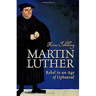 Martin Luther: Rebel in an Age�of Upheaval