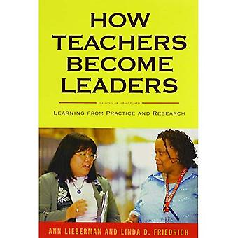 How Teachers Become Leaders: Learning from Practice and Research