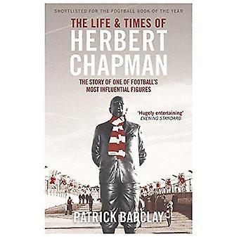 The Life and Times van Herbert Chapman: het verhaal van één van de meest invloedrijke figuren voetbal