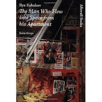 Ilja Kabakov: Mies, joka lensi avaruuteen asunnostaan