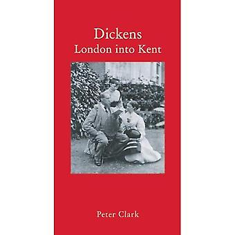 Dickens: London into Kent (Haus Publishing - Literary Travellers)