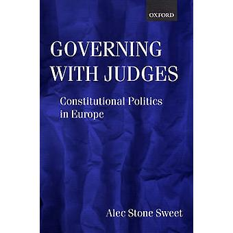 Governing with Judges Constitutional Politics in Europe by Sweet & Alec Stone
