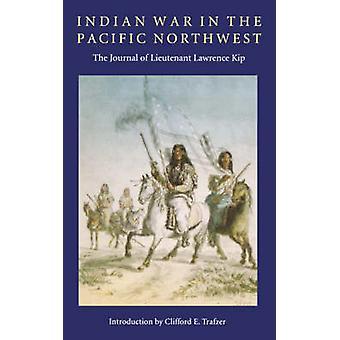 Guerre indienne dans le Pacifique Nord-Ouest du Journal de Laurent Lieutenant Kip par Kip & Laurent