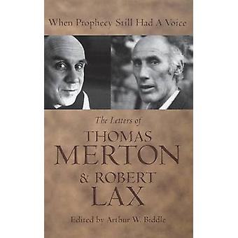 When Prophecy Still Had a Voice The Letters of Thomas Merton  Robert Lax by Merton & Thomas