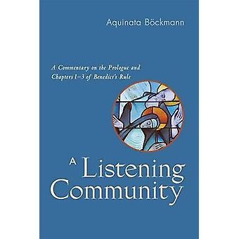 Listening Community A Commentary on the Prologue and Chapters 13 of Benedicts Rule by Bockmann & Aquinata