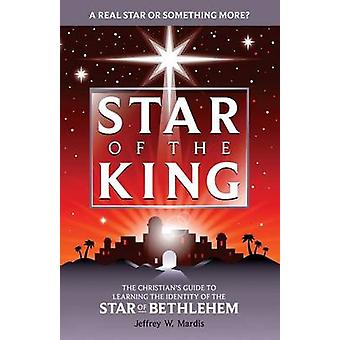STAR OF THE KING Revelations of the Supernatural Behind the Star of Bethlehem by Mardis & Jeffrey W.