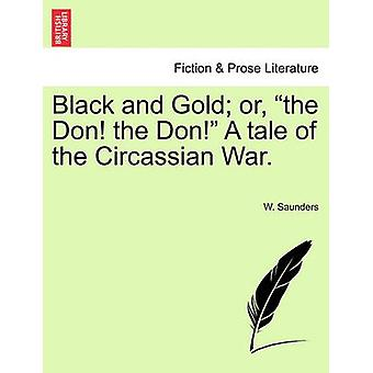 Black and Gold Or the Don the Don a Tale of the Circassian War. by Saunders & W.