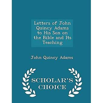 Briefe von John Quincy Adams an seinen Sohn auf die Bibel und ihre Lehre Gelehrte Wahl Ausgabe von Adams & John Quincy