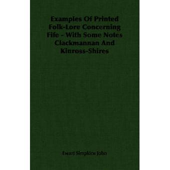 Voorbeelden van gedrukte FolkLore betreffende Fife met enkele merkt Clackmannan en KinrossShires door John & Ewart Simpkins