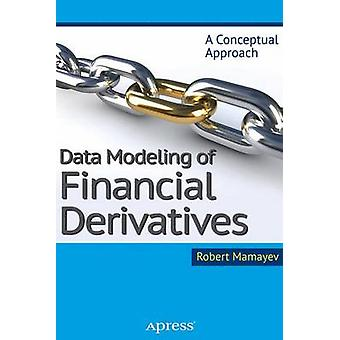 Data Modeling of Financial Derivatives A Conceptual Approach by Mamayev & Robert