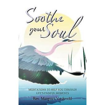 Soothe Your Soul Meditations to Help You Through Lifes Painful Moments by Vredeveld & Rev Margaret