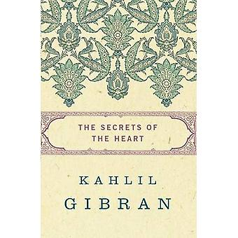 The Secrets of the Heart by Kahlil Gibran